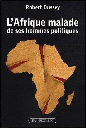 L'Afrique malade de ses hommes politiques : Inconscience, irresponsabilité, ignorance ou innocence ?